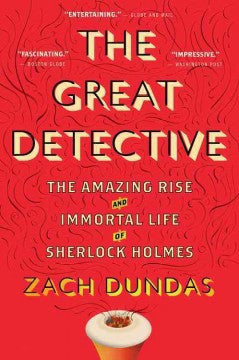 Dundas, Zach, The Great Detective: the amazing rise & immortal life of sherlock holmes