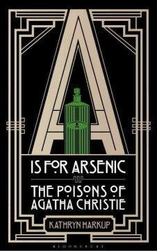 Harkup, Kathryn, A is for Arsenic: The Poisons of Agatha Christie