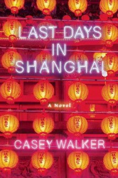 Walker, Casey, Last Days in Shanghai