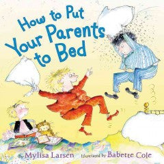 Larsen, Mylisa, Cole, Babette, How to Put Your Parents to Bed