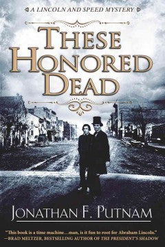 Putnam, Jonathan, These Honored Dead: A Lincoln & Speed Mystery