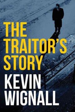 Wignall, Kevin, The Traitor's Story
