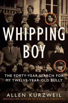 Kurzweil, Allen, Whipping Boy: The 40 Year Search for My 12 Year Old Bully
