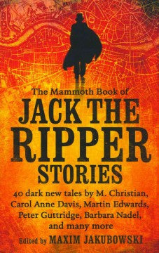 Jakubowski, Maxim, editor, The Mammoth Book of Jack the Ripper Stories