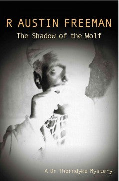 Freeman, R. Austin, The Shadow of the Wolf