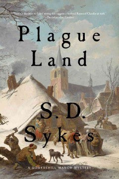 Sykes, S. D., Plague Land: A Somershill Manor Mystery