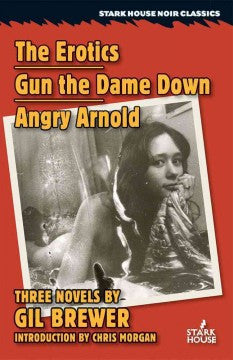 Brewer, Gil, The Erotics, Gun the Dame Down, Angry Arnold