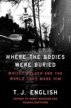English, T. J., Where the Bodies are Buried: Whitey Bulger & the World that Made Him