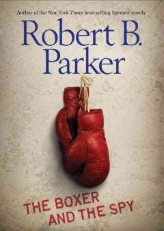 Parker, Robert B., The Boxer and the Spy