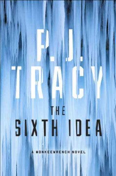 Tracy, P. J., The Sixth Idea: A Monkeewrench Novel