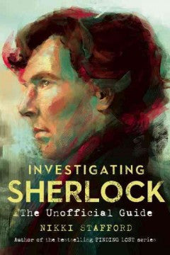 Stafford, Nikki, Investigating Sherlock: An Unofficial Guide