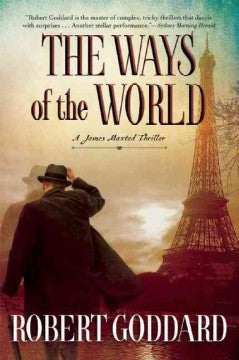 Goddard, Robert, The Ways of the World: A James Maxted Thriller