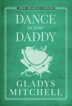 Mitchell, Gladys, Dance to Your Daddy; A Mrs Bradley Mystery