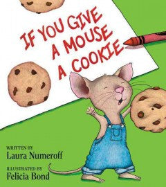 Numeroff, Laura, & Bond, Felicia, If You Give a Mouse a Cookie