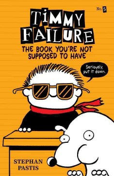 Pastis, Stephan, Timmy Failure 5: The Book You're Not Supposed to Have