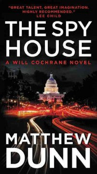 Dunn, Matthew, The Spy House: A Will Cochrane Novel