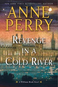 Perry, Anne, Revenge in a Cold River: A William Monk Novel
