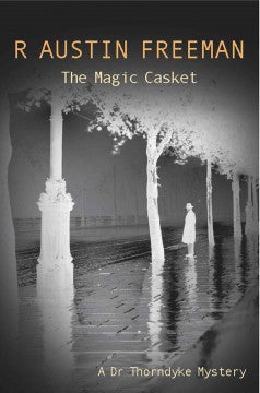 Freeman, R. Austin, The Magic Casket: A Dr Thorndyke Mystery