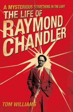 Williams, Tom, The Life of Raymond Chandler: A Mysterious Something in the Light