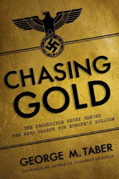 Taber, George M., Chasing Gold: How the Nazis Stole Europe's Bullion