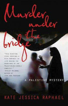 Raphael, Kate Jessica, Murder Under the Bridge: A Palestine Mystery