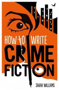 Williams, Sarah, How to Write Crime Fiction