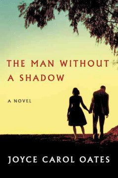 Joyce Carol Oates - The Man Without a Shadow