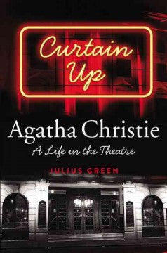 Green, Julius, Curtain Up: Agatha Christie, A Life in the Theatre