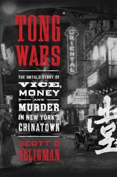 Seligman, Scott D., Tong Wars; The Untold Story of Vice & Murder in NY's Chinatown