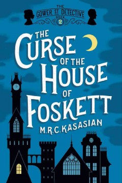 Kasasian, M. R. C., The Curse of the House of Foskett: The Gower St. Detective, bk 2