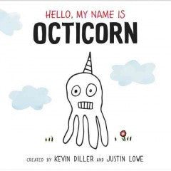Diller, Kevin, & Lowe, Justin, Hello, My Name is Octicorn