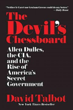 Talbot, David, The Devil's Chessboard: Allen Dulles, the Rise of America's Secret Government