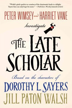 Sayers, Dorothy, & Walsh, Jill Paton, The Late Scholar