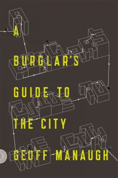 Manaugh,Geoff, A Burglar's Guide to the City