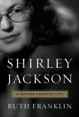 Ruth Franklin - Shirley Jackson: A Rather Haunted Life
