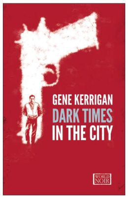 Gene Kerrigan - Dark Times in the City