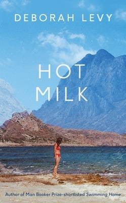 Deborah Levy - Hot Milk