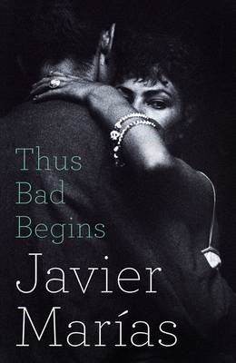 Javier Marias - Thus Bad Begins