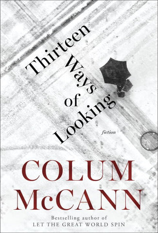 Colum McCann - Thirteen Ways of Looking