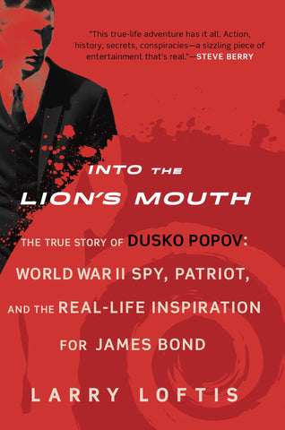 Loftis, Larry, Into the Lion's Mouth: the true story of Dusko Popov: WWII spy, patriot, and real-life inspration for James Bond