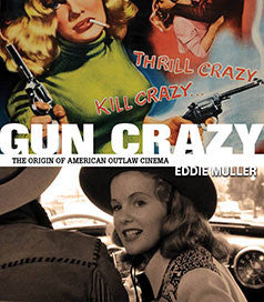 Muller, Eddie, Gun Crazy: The Origin of American Outlaw Cinema