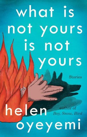 Helen Oyeyemi - What Is Not Yours Is Not Yours