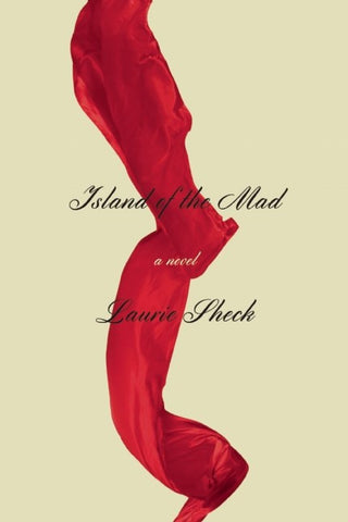 Laurie Sheck - Island of the Mad