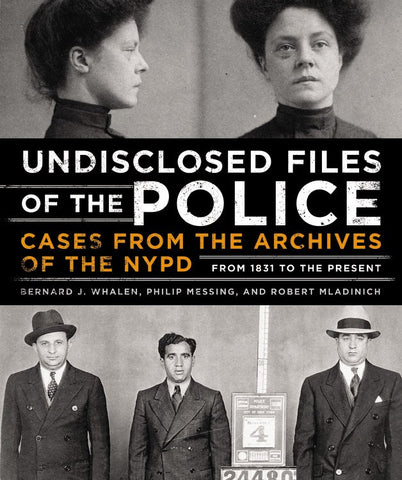 The Undisclosed Files of the Police - Bernard Whalen, Philip Messing, & Robert Mladinich