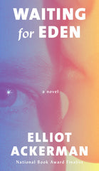 Elliott Ackerman - Waiting for Eden - To Be Signed