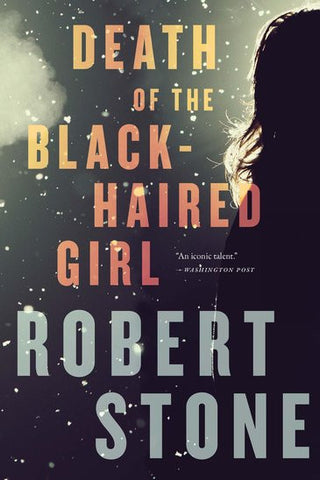 Robert Stone - Death of the Black-Haired Girl (Paperback)