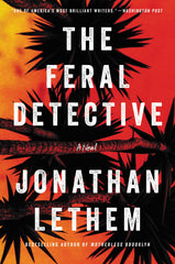 Jonathan Lethem - The Feral Detective