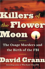 David Grann- Killers of the Flower Moon: The Osage Murders and the Birth of the FBI