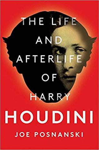 Joe Posnanski - The Life and Afterlife of Harry Houdini
