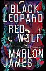 Marlon James - Black Leopard, Red Wolf - To Be Signed